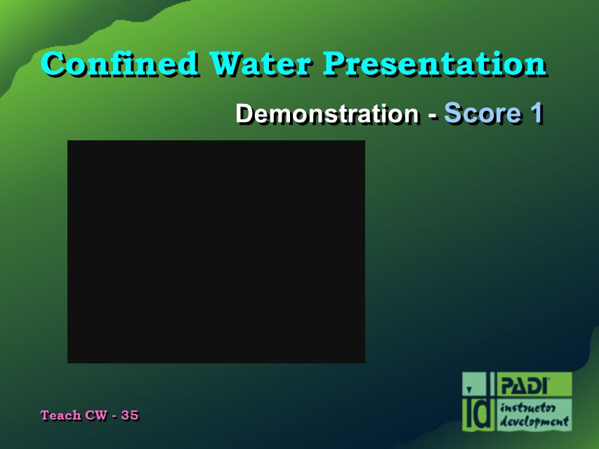 Teach CW - 35 Confined Water Presentation Demonstration - Score 1