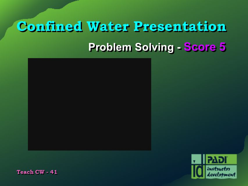 Teach CW - 41 Confined Water Presentation Problem Solving - Score 5