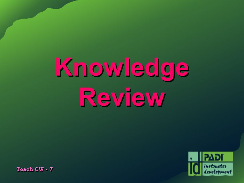 Teach CW - 7 Knowledge Review