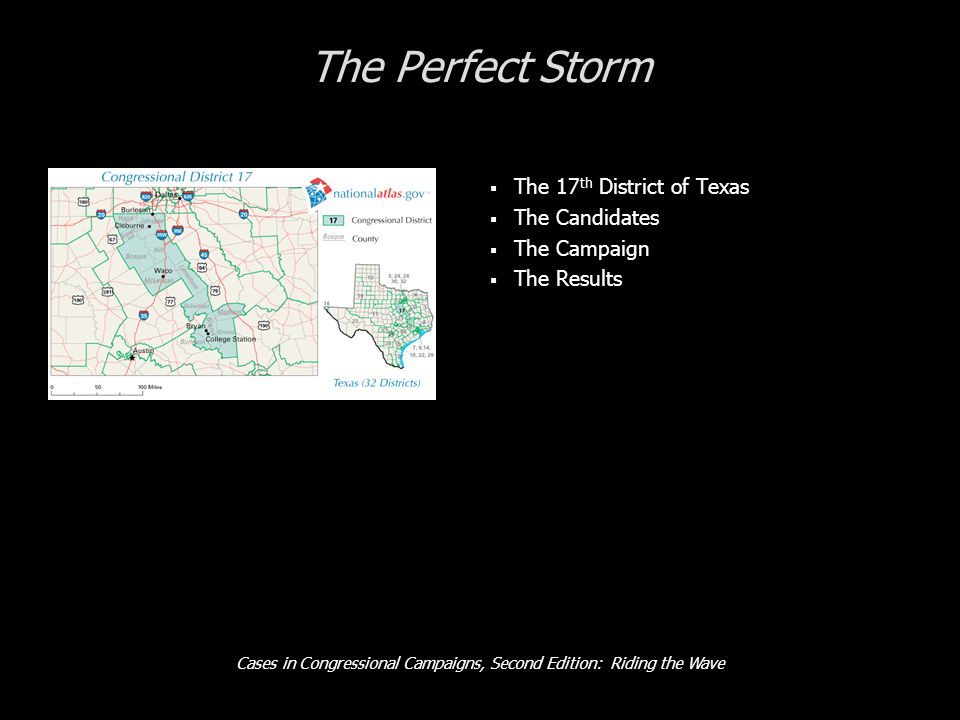 Cases in Congressional Campaigns, Second Edition: Riding the Wave The Perfect Storm  The 17 th District of Texas  The Candidates  The Campaign  Th