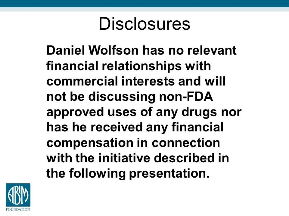 Disclosures Daniel Wolfson has no relevant financial relationships with commercial interests and will not be discussing non-FDA approved uses of any d