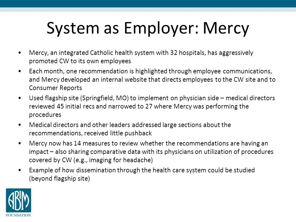 System as Employer: Mercy Mercy, an integrated Catholic health system with 32 hospitals, has aggressively promoted CW to its own employees Each month,
