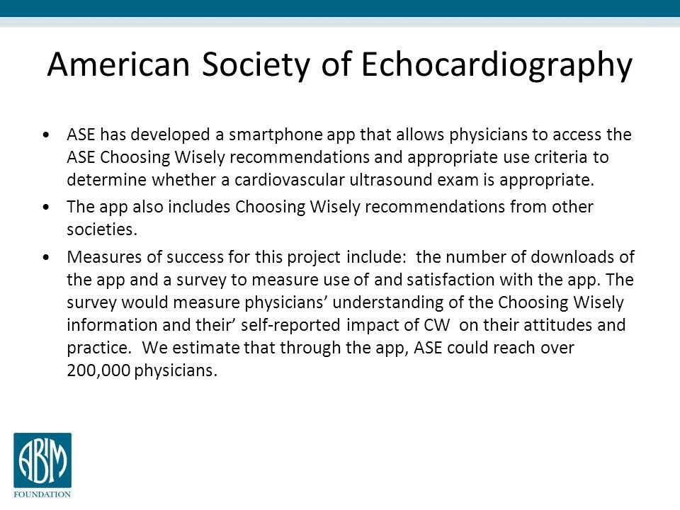 American Society of Echocardiography ASE has developed a smartphone app that allows physicians to access the ASE Choosing Wisely recommendations and a