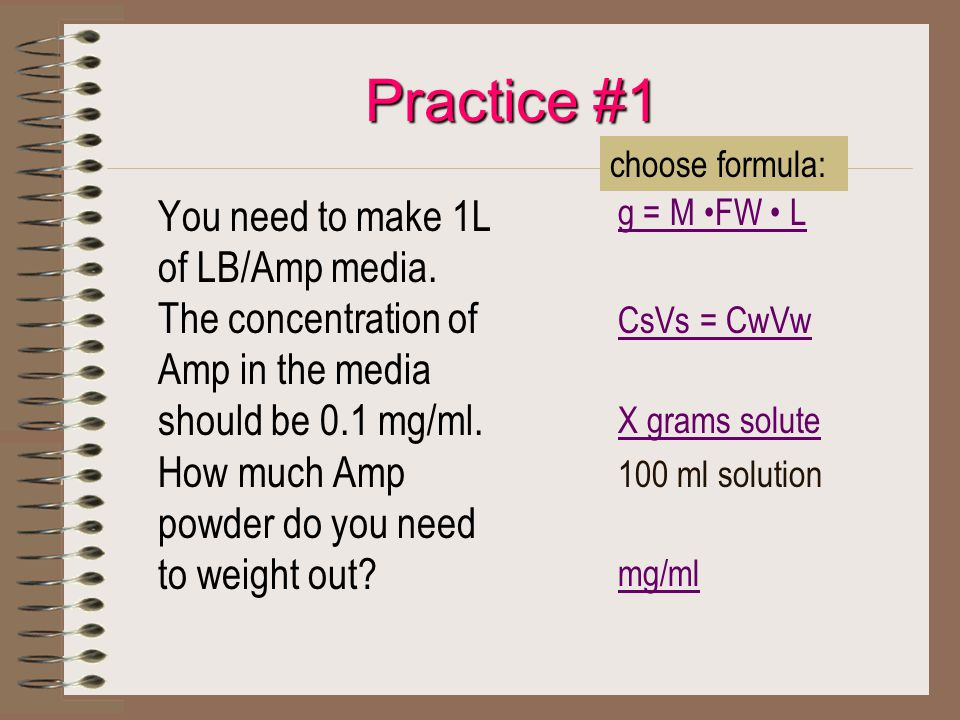 Practice #1 You need to make 1L of LB/Amp media.
