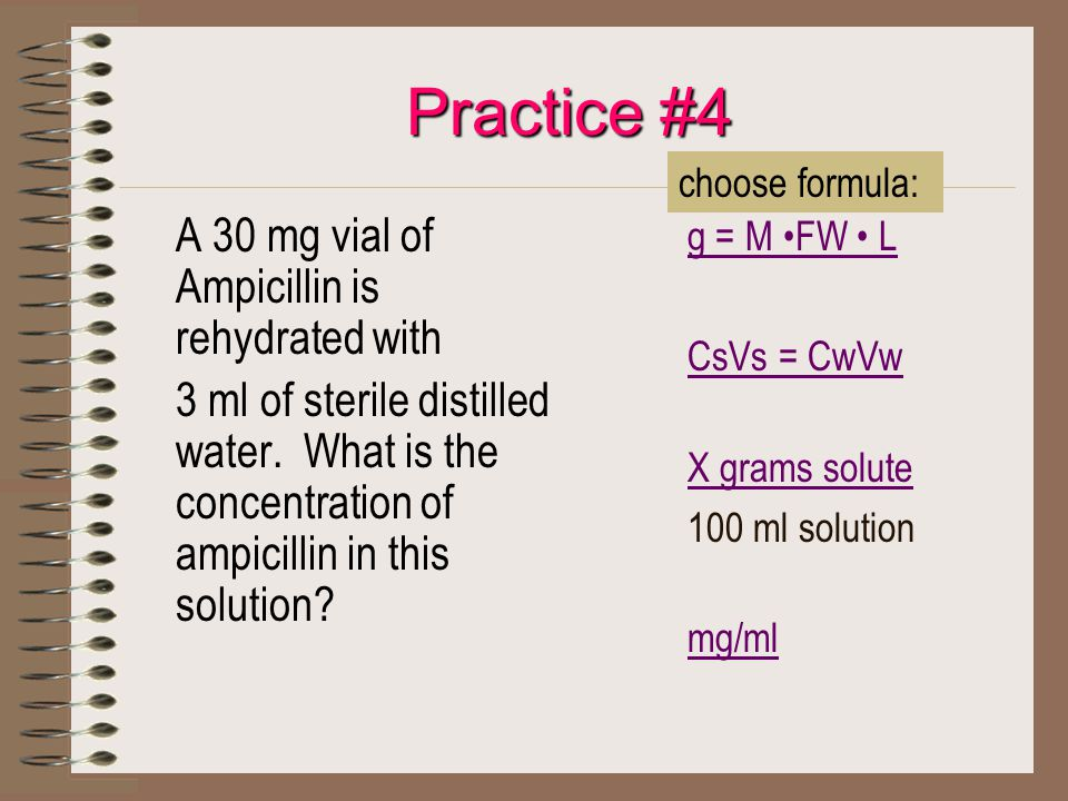 Practice #4 A 30 mg vial of Ampicillin is rehydrated with 3 ml of sterile distilled water.