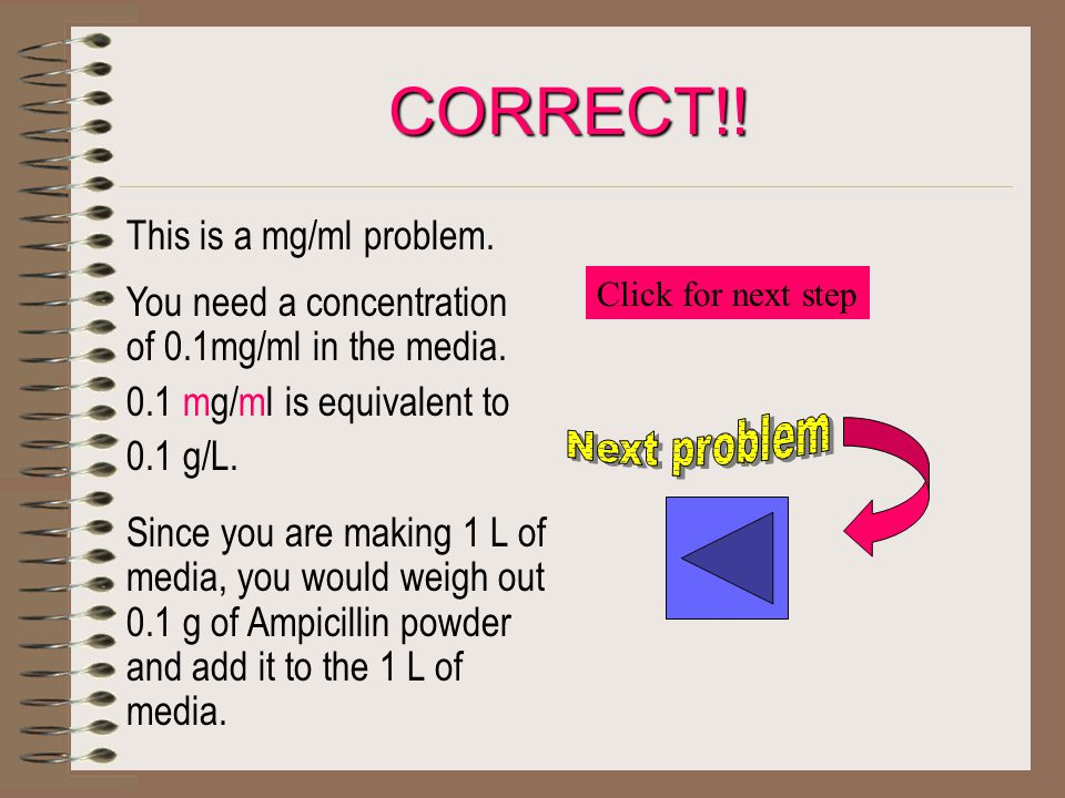 CORRECT!. This is a mg/ml problem. You need a concentration of 0.1mg/ml in the media.