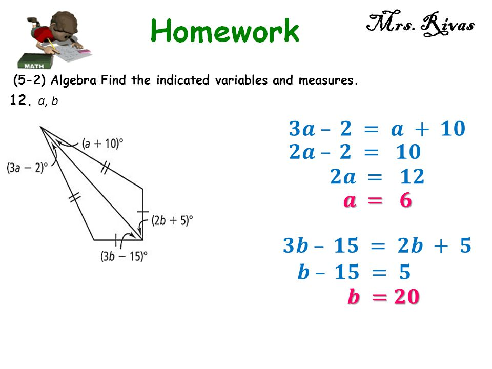 Mrs. Rivas (5-2) Algebra Find the indicated variables and measures. 12. a, b