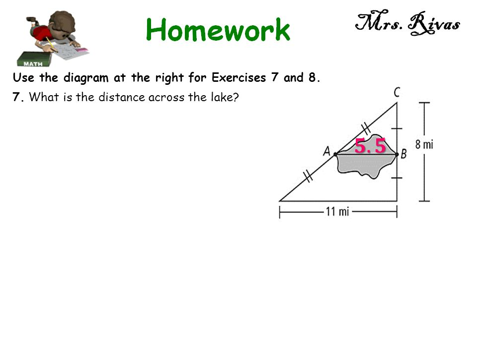 Use the diagram at the right for Exercises 7 and 8. 7. What is the distance across the lake?