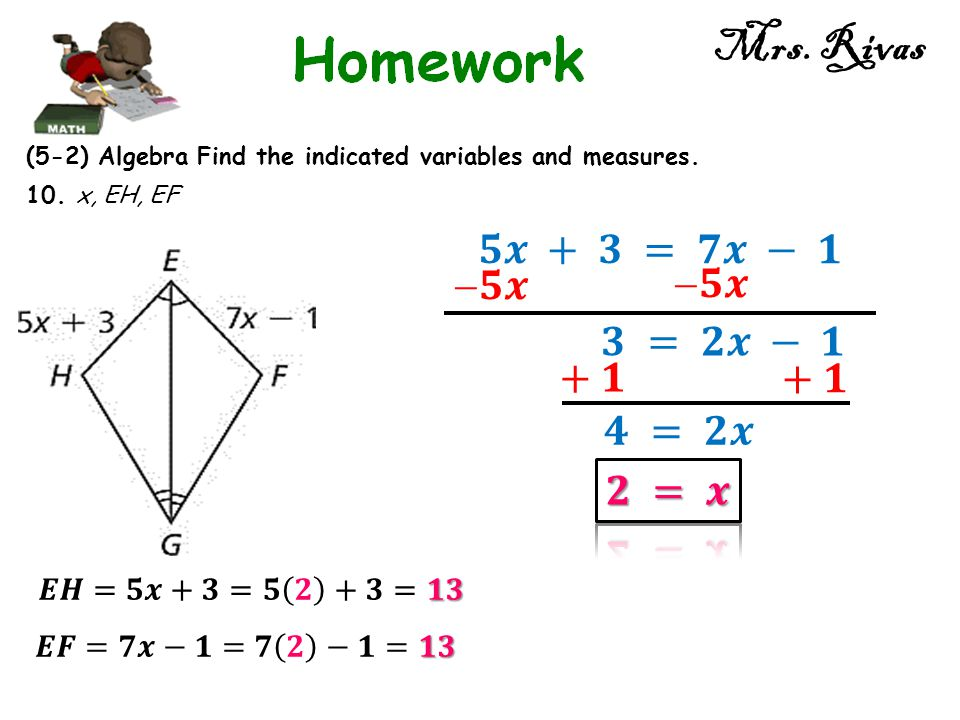 Mrs. Rivas (5-2) Algebra Find the indicated variables and measures. 10. x, EH, EF