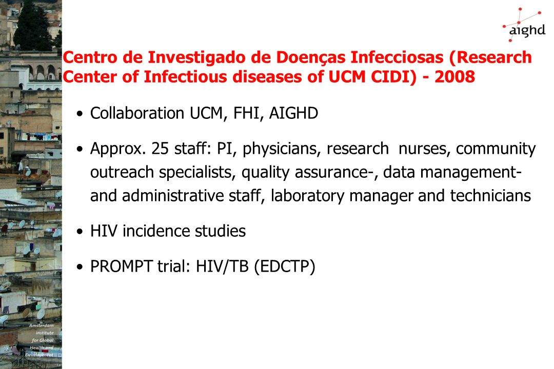 Centro de Investigado de Doenças Infecciosas (Research Center of Infectious diseases of UCM CIDI) - 2008 Collaboration UCM, FHI, AIGHD Approx.