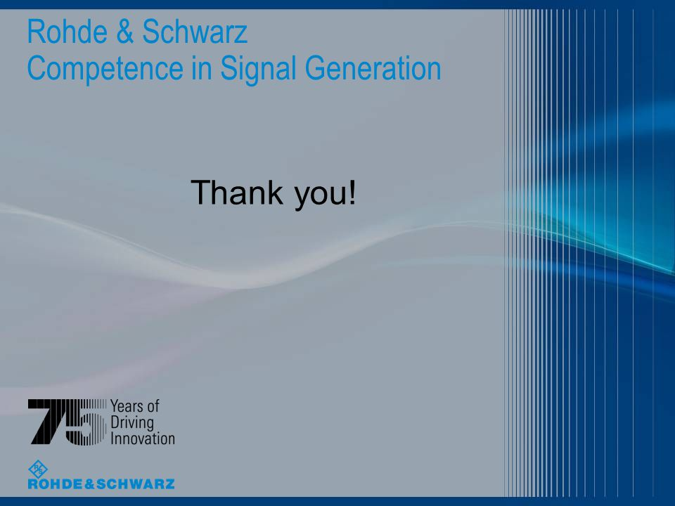 Rohde & Schwarz Competence in Signal Generation Thank you!