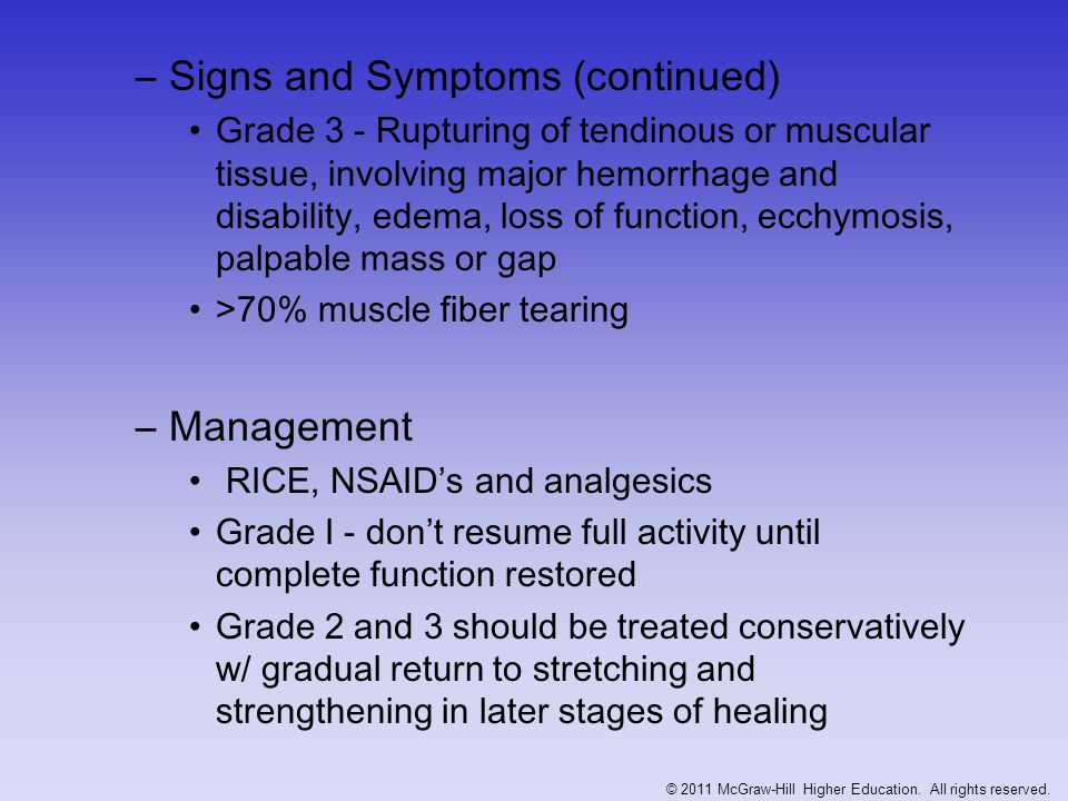 –Signs and Symptoms (continued) Grade 3 - Rupturing of tendinous or muscular tissue, involving major hemorrhage and disability, edema, loss of functio
