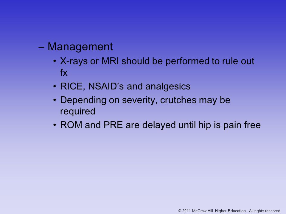 –Management X-rays or MRI should be performed to rule out fx RICE, NSAID's and analgesics Depending on severity, crutches may be required ROM and PRE