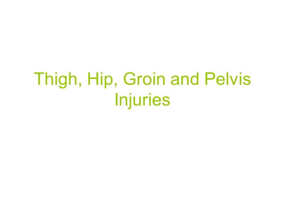 Thigh, Hip, Groin and Pelvis Injuries
