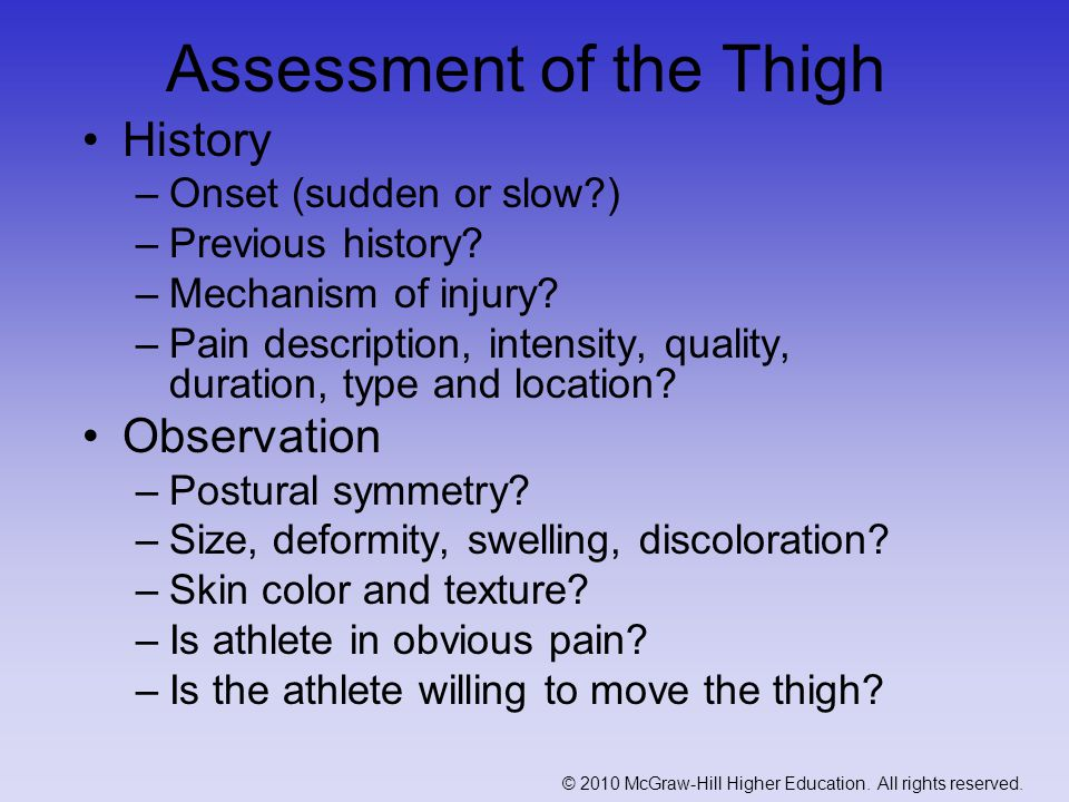 Assessment of the Thigh History –Onset (sudden or slow ) –Previous history.