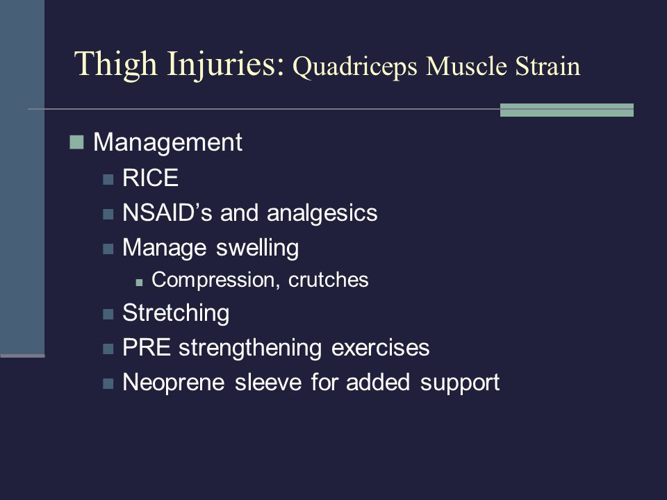 Management RICE NSAID's and analgesics Manage swelling Compression, crutches Stretching PRE strengthening exercises Neoprene sleeve for added support