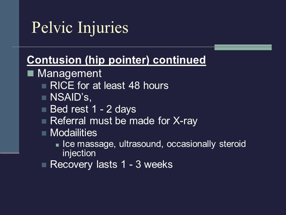 Contusion (hip pointer) continued Management RICE for at least 48 hours NSAID's, Bed rest 1 - 2 days Referral must be made for X-ray Modailities Ice m