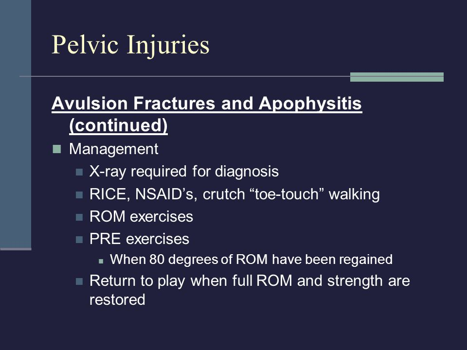 """Avulsion Fractures and Apophysitis (continued) Management X-ray required for diagnosis RICE, NSAID's, crutch """"toe-touch"""" walking ROM exercises PRE exe"""
