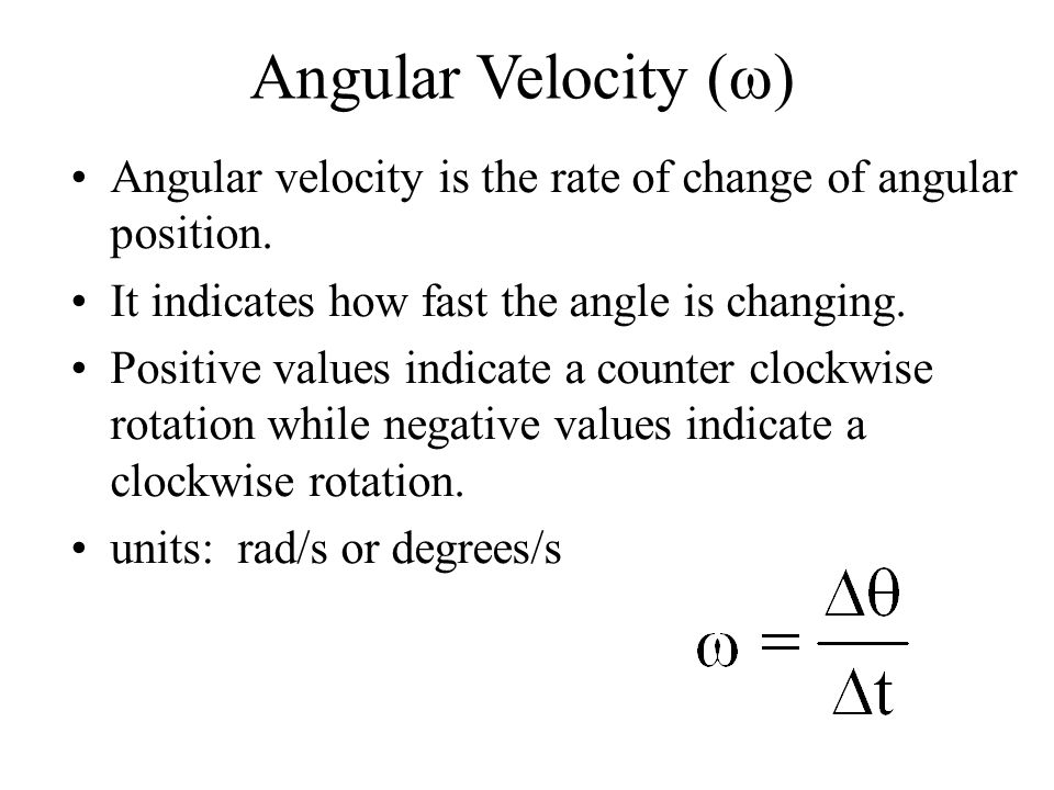 Angular Velocity (  ) Angular velocity is the rate of change of angular position.