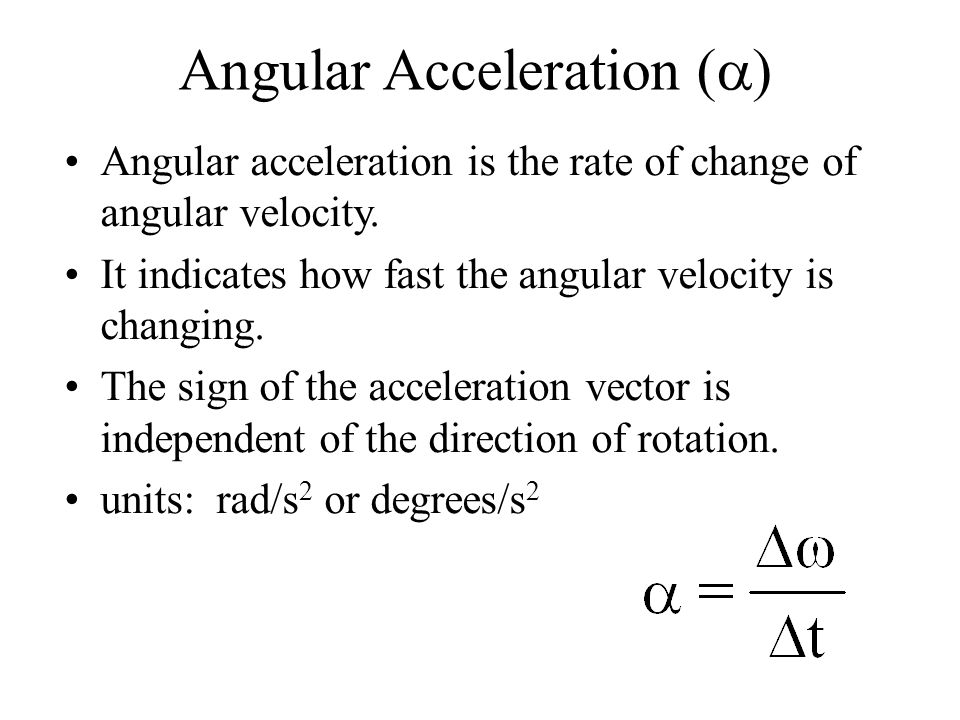 Angular Acceleration (  ) Angular acceleration is the rate of change of angular velocity.
