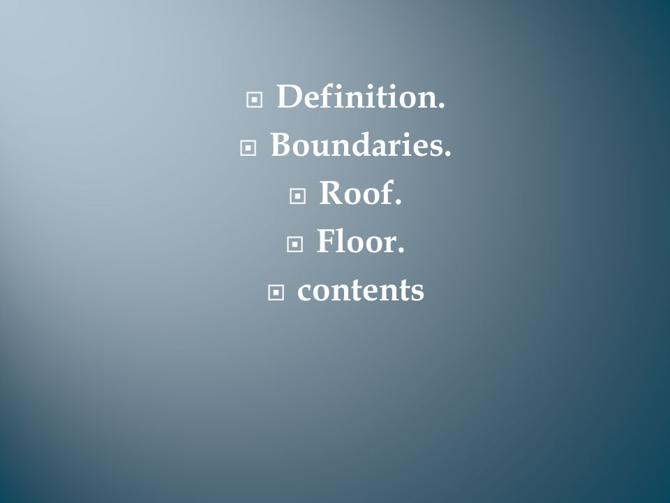 Definition.  Boundaries.  Roof.  Floor.  contents