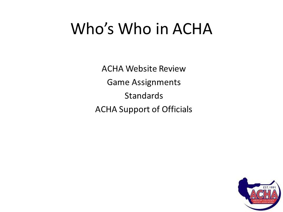 Who's Who in ACHA ACHA Website Review Game Assignments Standards ACHA Support of Officials
