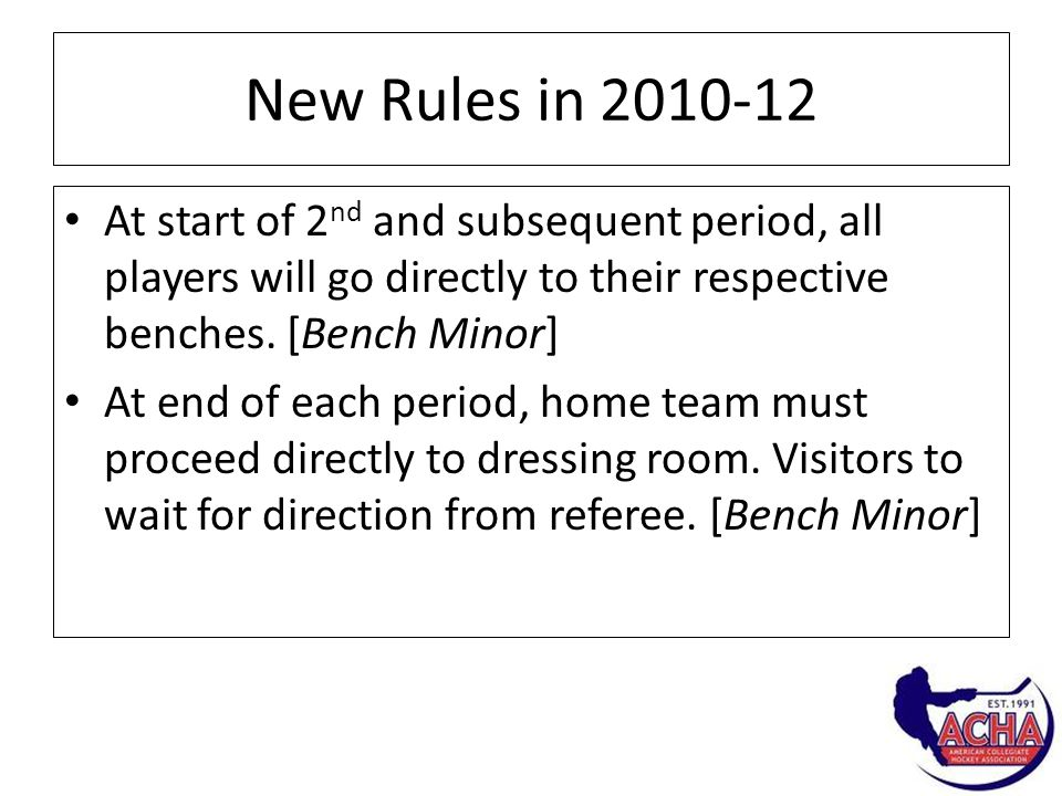 New Rules in 2010-12 At start of 2 nd and subsequent period, all players will go directly to their respective benches.