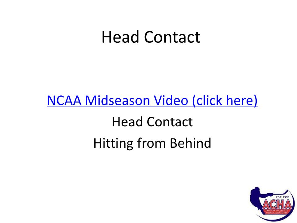 Head Contact NCAA Midseason Video (click here) Head Contact Hitting from Behind