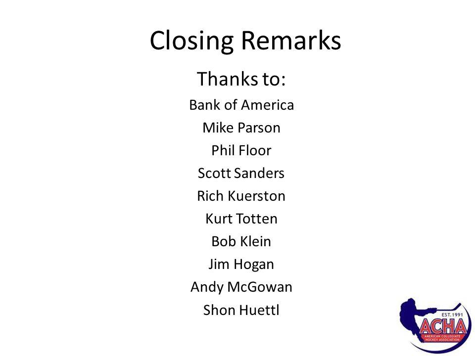 Closing Remarks Thanks to: Bank of America Mike Parson Phil Floor Scott Sanders Rich Kuerston Kurt Totten Bob Klein Jim Hogan Andy McGowan Shon Huettl