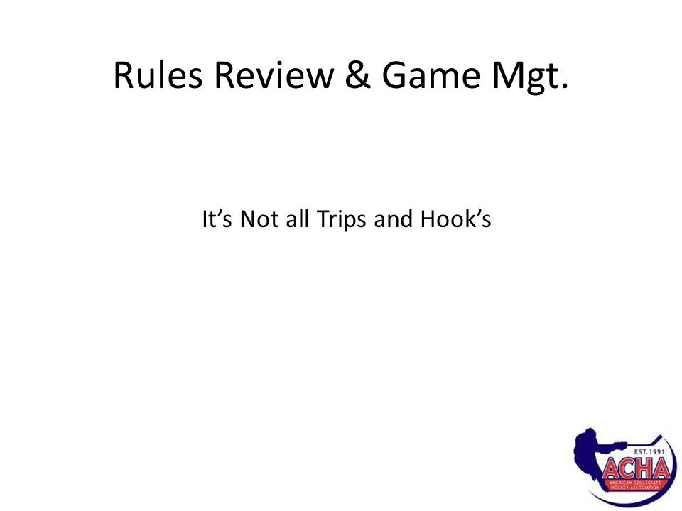 Rules Review & Game Mgt. It's Not all Trips and Hook's
