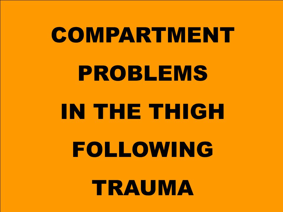 COMPARTMENT PROBLEMS IN THE THIGH FOLLOWING TRAUMA
