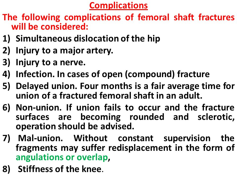 Complications The following complications of femoral shaft fractures will be considered: 1)Simultaneous dislocation of the hip 2)Injury to a major art