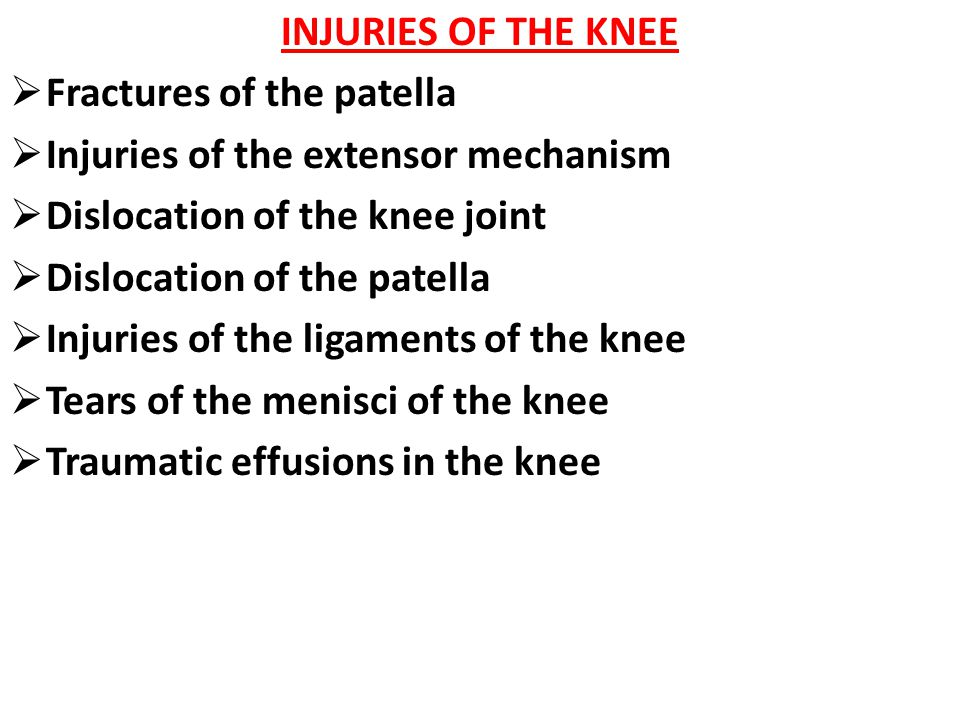 INJURIES OF THE KNEE  Fractures of the patella  Injuries of the extensor mechanism  Dislocation of the knee joint  Dislocation of the patella  In
