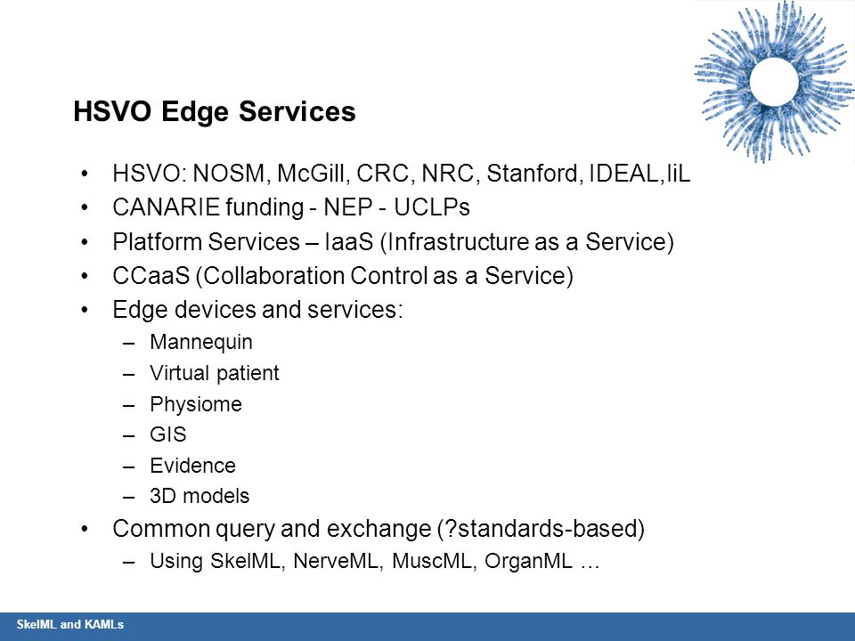 SkelML and KAMLs HSVO Edge Services HSVO: NOSM, McGill, CRC, NRC, Stanford, IDEAL,IiL CANARIE funding - NEP - UCLPs Platform Services – IaaS (Infrastr