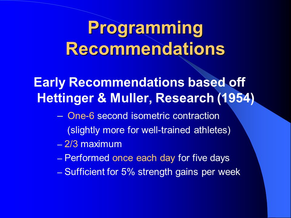 Programming Recommendations Early Recommendations based off Hettinger & Muller, Research (1954) – One-6 second isometric contraction (slightly more fo