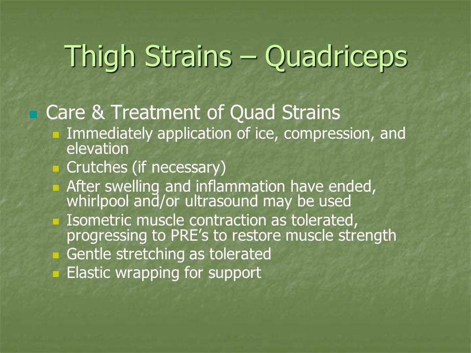 Thigh Strains – Quadriceps Care & Treatment of Quad Strains Immediately application of ice, compression, and elevation Crutches (if necessary) After s