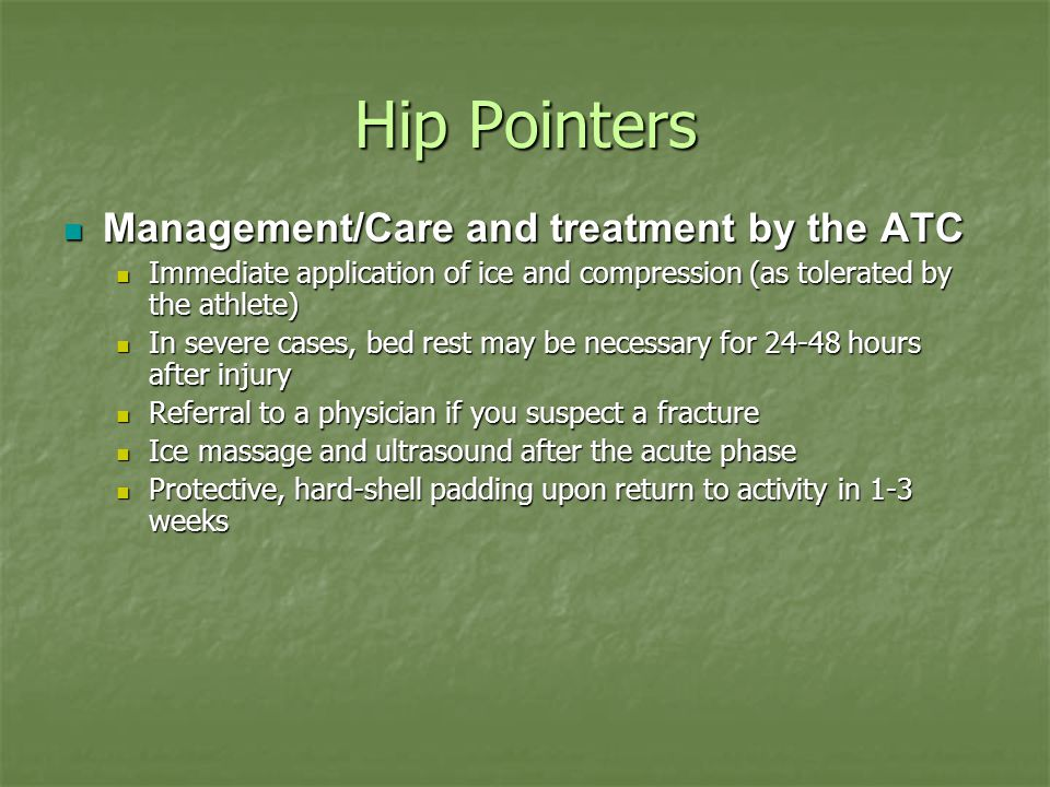 Hip Pointers Management/Care and treatment by the ATC Management/Care and treatment by the ATC Immediate application of ice and compression (as tolera
