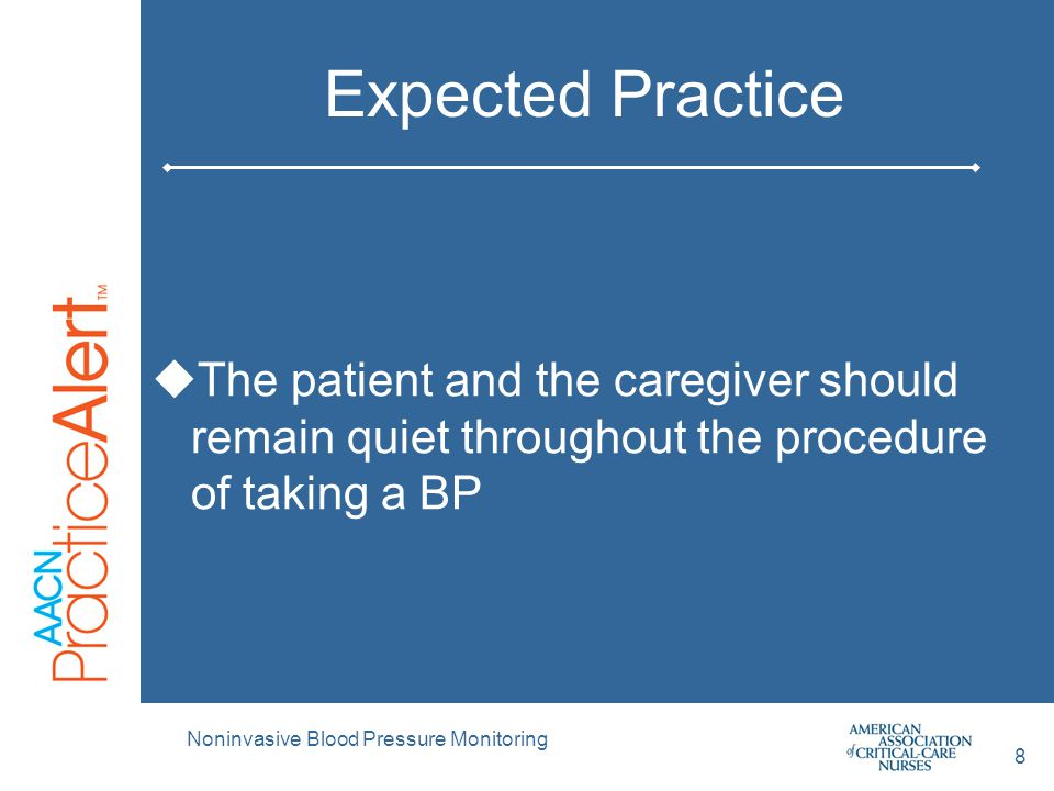 Expected Practice  The patient and the caregiver should remain quiet throughout the procedure of taking a BP Noninvasive Blood Pressure Monitoring 8