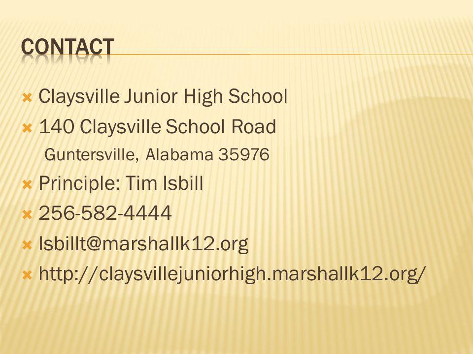  Claysville Junior High School  140 Claysville School Road Guntersville, Alabama 35976  Principle: Tim Isbill  256-582-4444  Isbillt@marshallk12.org  http://claysvillejuniorhigh.marshallk12.org/