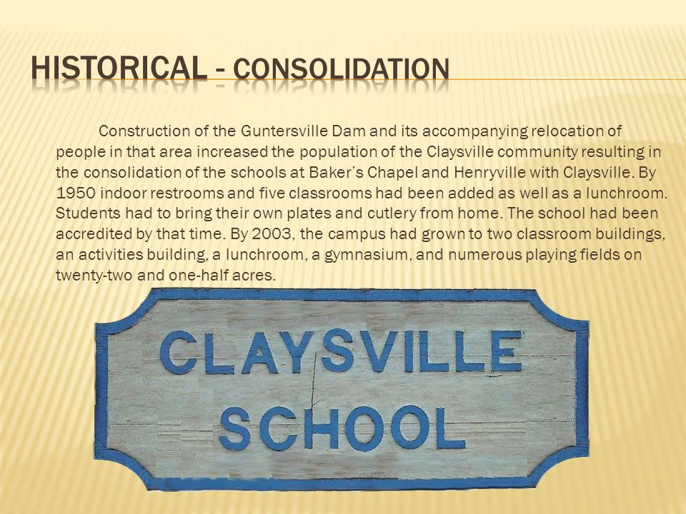 Construction of the Guntersville Dam and its accompanying relocation of people in that area increased the population of the Claysville community resul