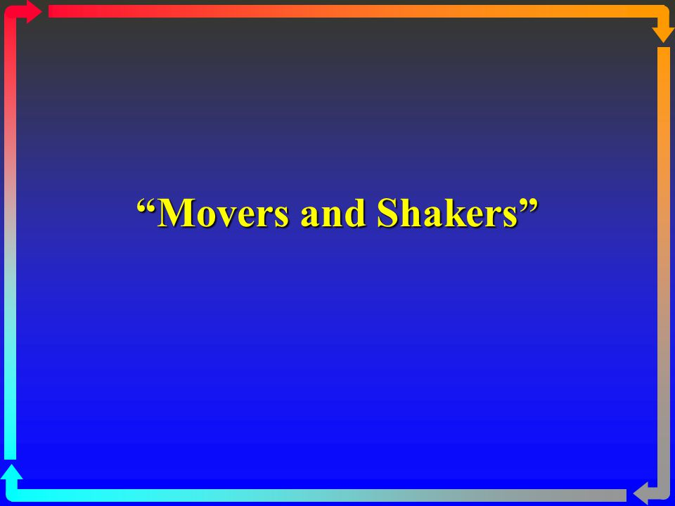 """Movers and Shakers"""