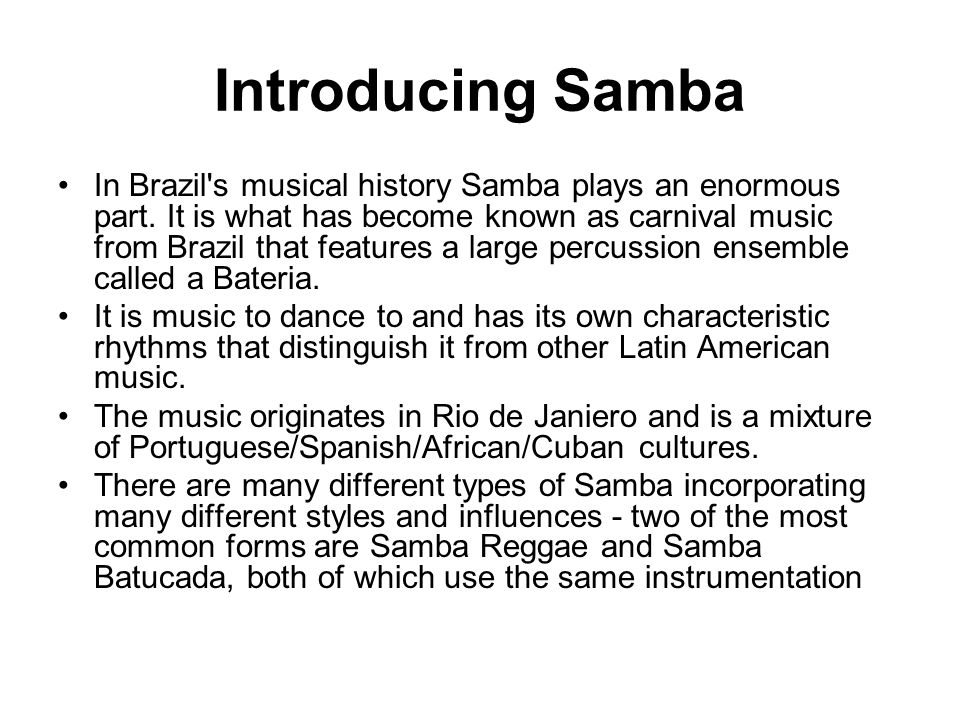 Introducing Samba In Brazil s musical history Samba plays an enormous part.