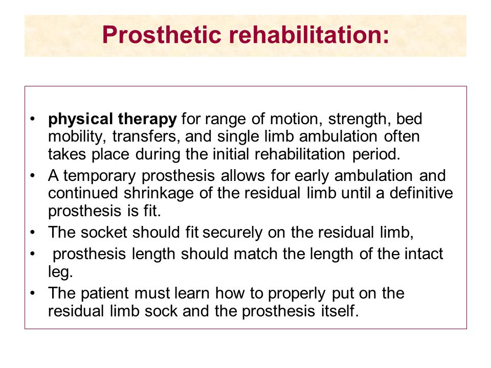 Role of Physical therapy: 1) Ensures that the inside of the socket is smooth and that all joints move freely.