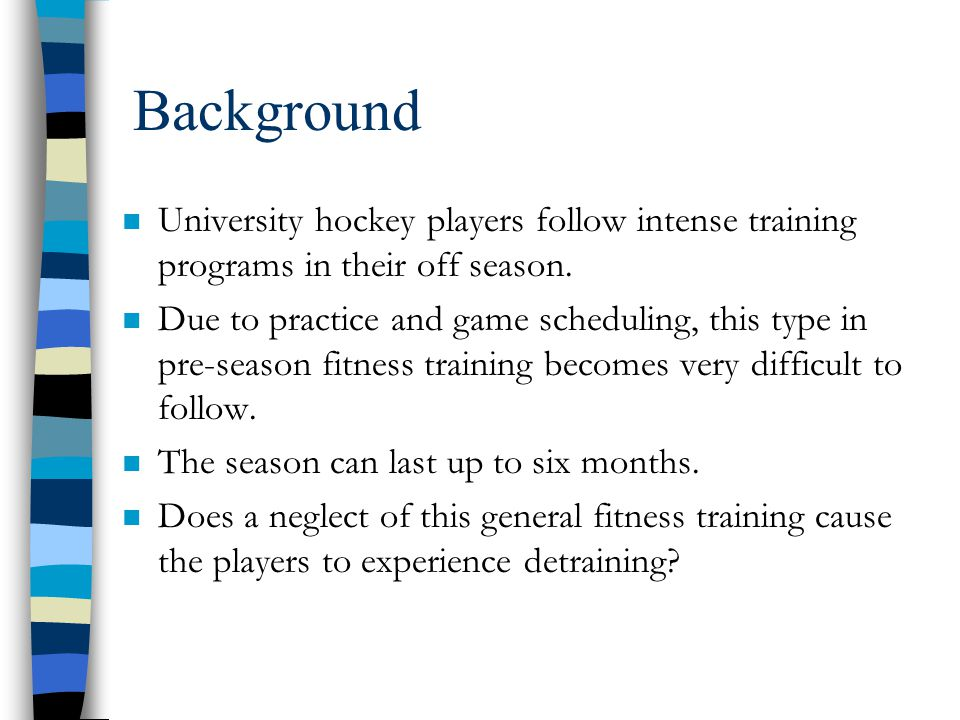 Background n University hockey players follow intense training programs in their off season.