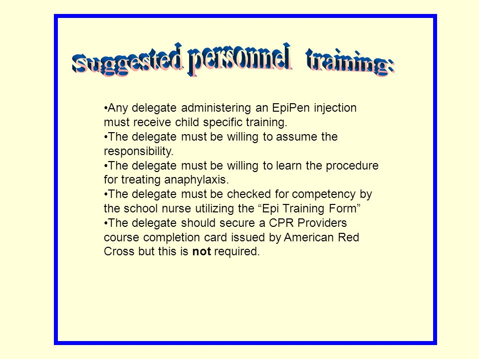 Any delegate administering an EpiPen injection must receive child specific training.