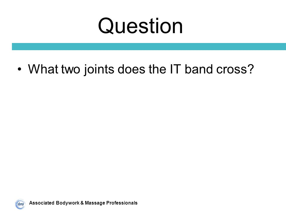 Associated Bodywork & Massage Professionals Question What two joints does the IT band cross