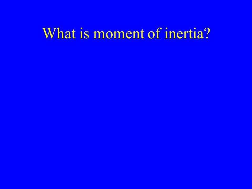 What is moment of inertia?