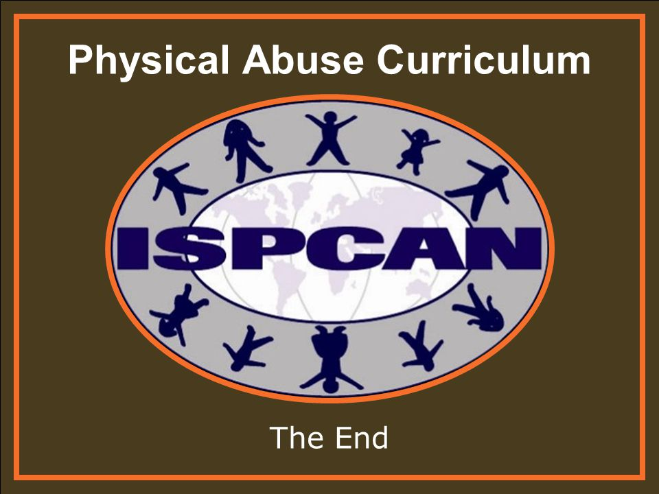 Physical Abuse Curriculum The End