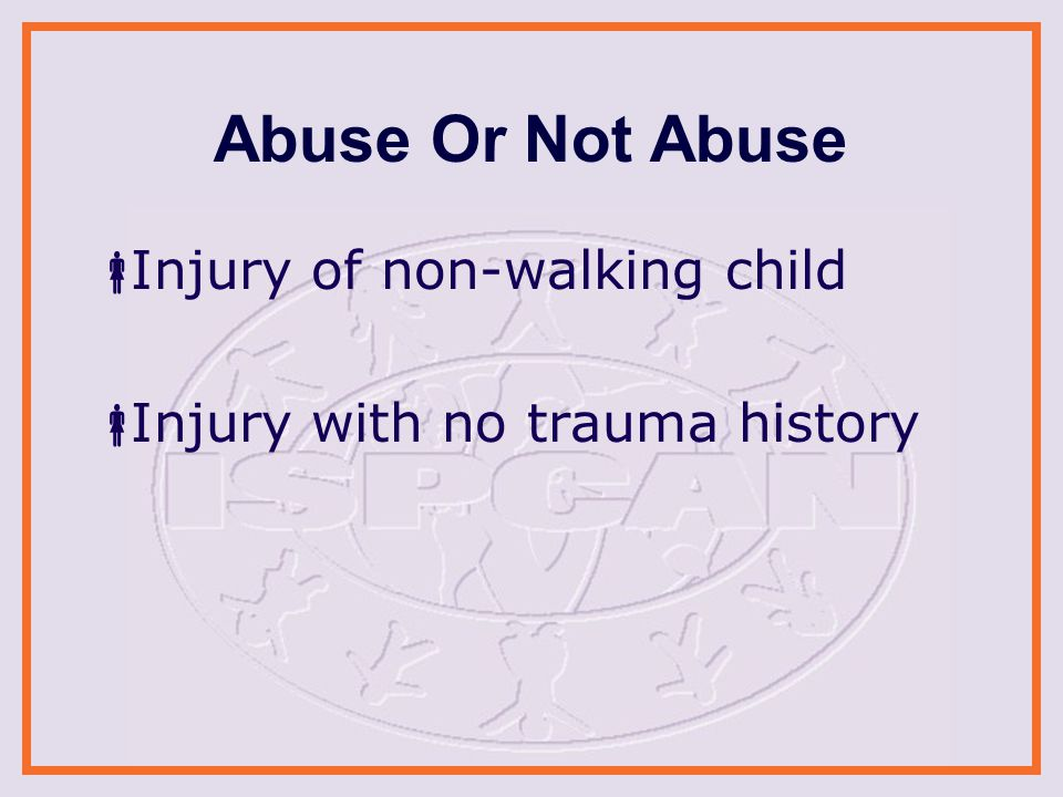 Abuse Or Not Abuse  Injury of non-walking child  Injury with no trauma history