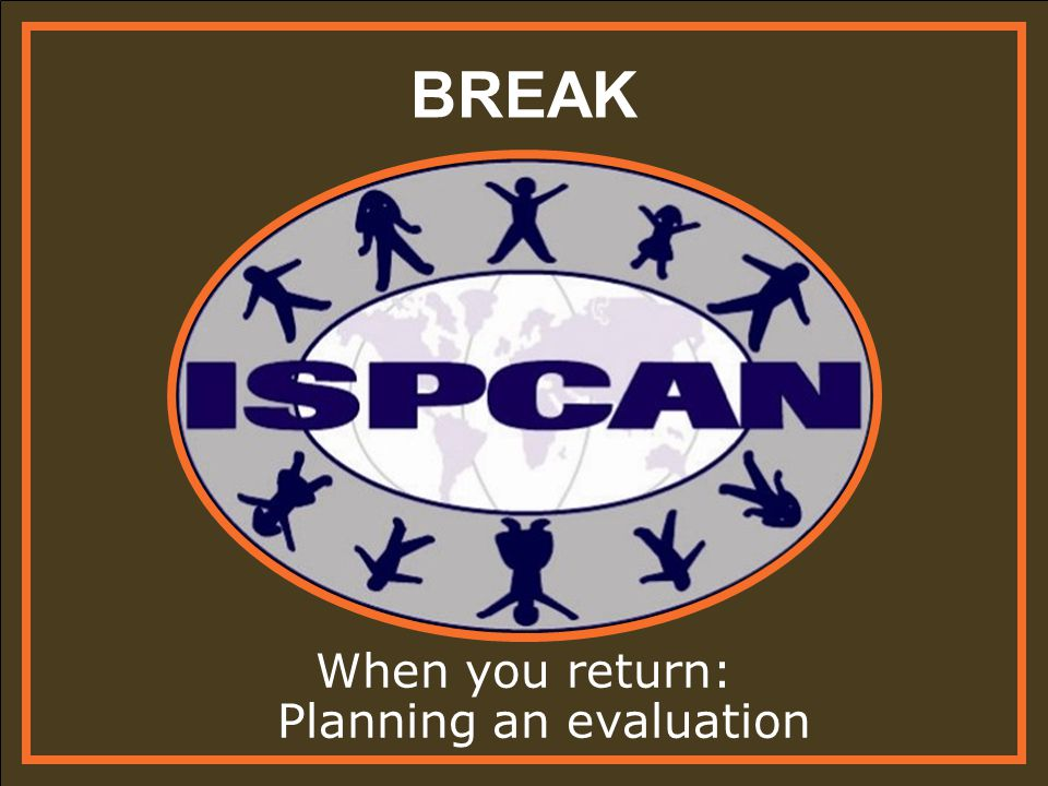 BREAK When you return: Planning an evaluation
